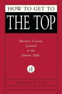 how-to-get-to-the-top-business-lessons-learned-at-the-dinner-table-fox-business-library_6326923