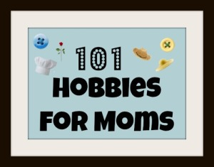 101 Hobbies for Moms